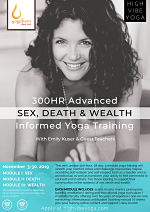 High Vibe Yoga, 300-Hour Sex, Death & Wealth Informed Yoga Training with Emily Kuser